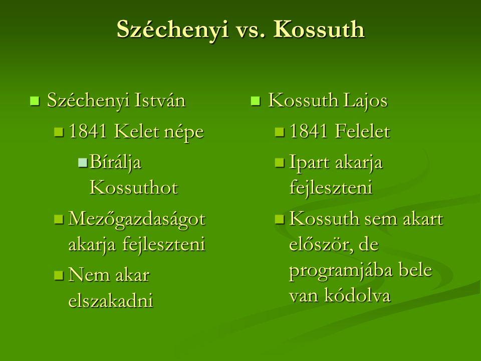 Széchenyi vs. Kossuth  Széchenyi István  1841 Kelet népe  Bírálja Kossuthot  Mezőgazdaságot akarja fejleszteni  Nem akar elszakadni  Kossuth Laj
