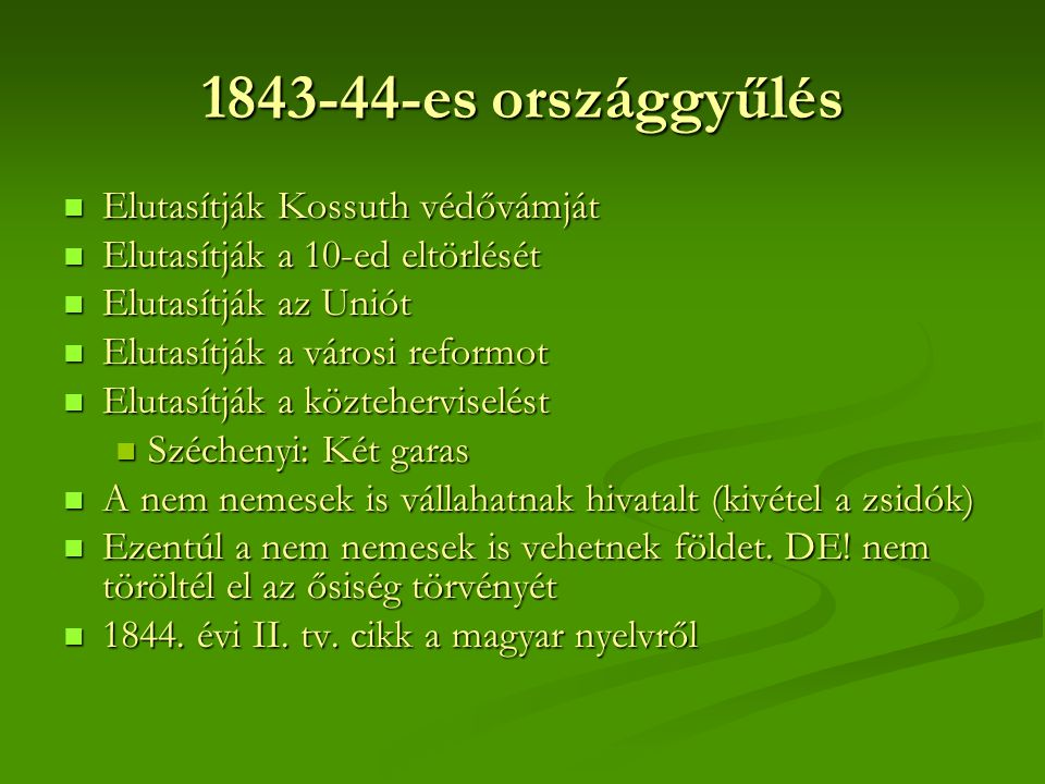 1843-44-es országgyűlés  Elutasítják Kossuth védővámját  Elutasítják a 10-ed eltörlését  Elutasítják az Uniót  Elutasítják a városi reformot  Elu