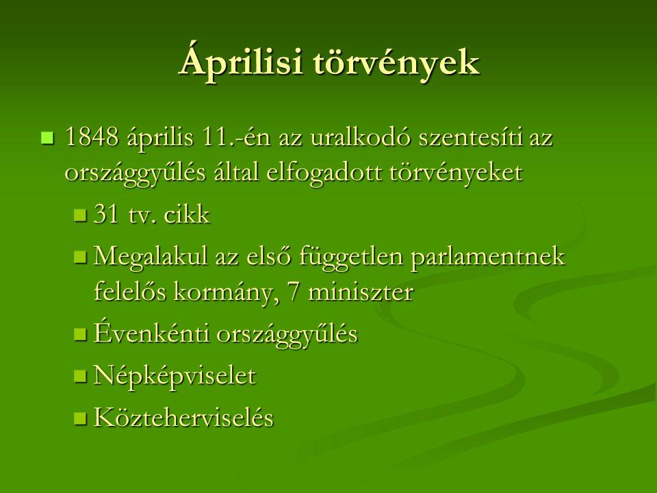 Áprilisi törvények  1848 április 11.-én az uralkodó szentesíti az országgyűlés által elfogadott törvényeket  31 tv. cikk  Megalakul az első függetl