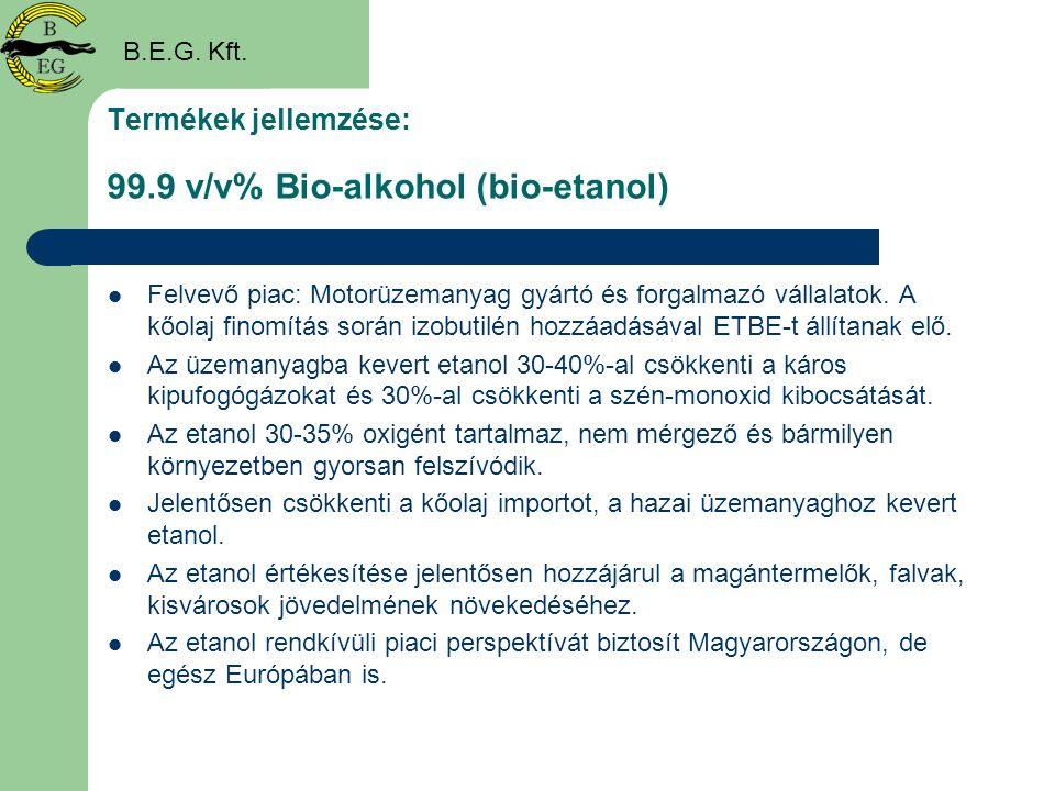 Termékek jellemzése: 99.9 v/v% Bio-alkohol (bio-etanol)  Felvevő piac: Motorüzemanyag gyártó és forgalmazó vállalatok. A kőolaj finomítás során izobu
