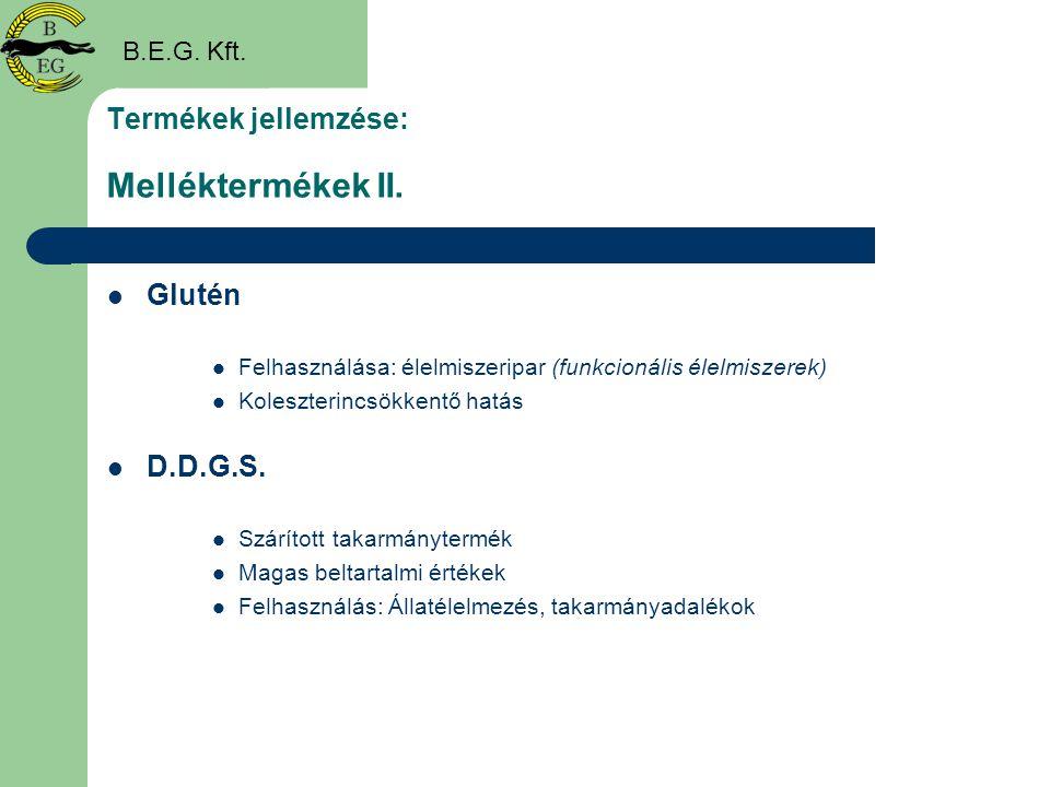 Termékek jellemzése: Melléktermékek II.  Glutén  Felhasználása: élelmiszeripar (funkcionális élelmiszerek)  Koleszterincsökkentő hatás  D.D.G.S. 
