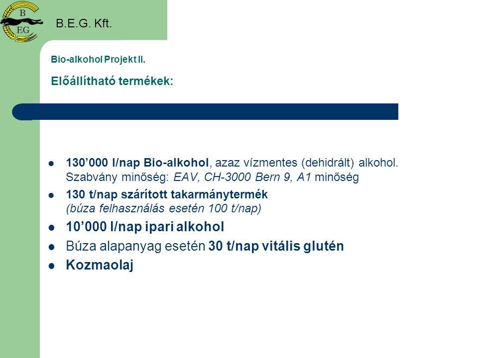 Bio-alkohol Projekt II. Előállítható termékek:  130'000 l/nap Bio-alkohol, azaz vízmentes (dehidrált) alkohol. Szabvány minőség: EAV, CH-3000 Bern 9,