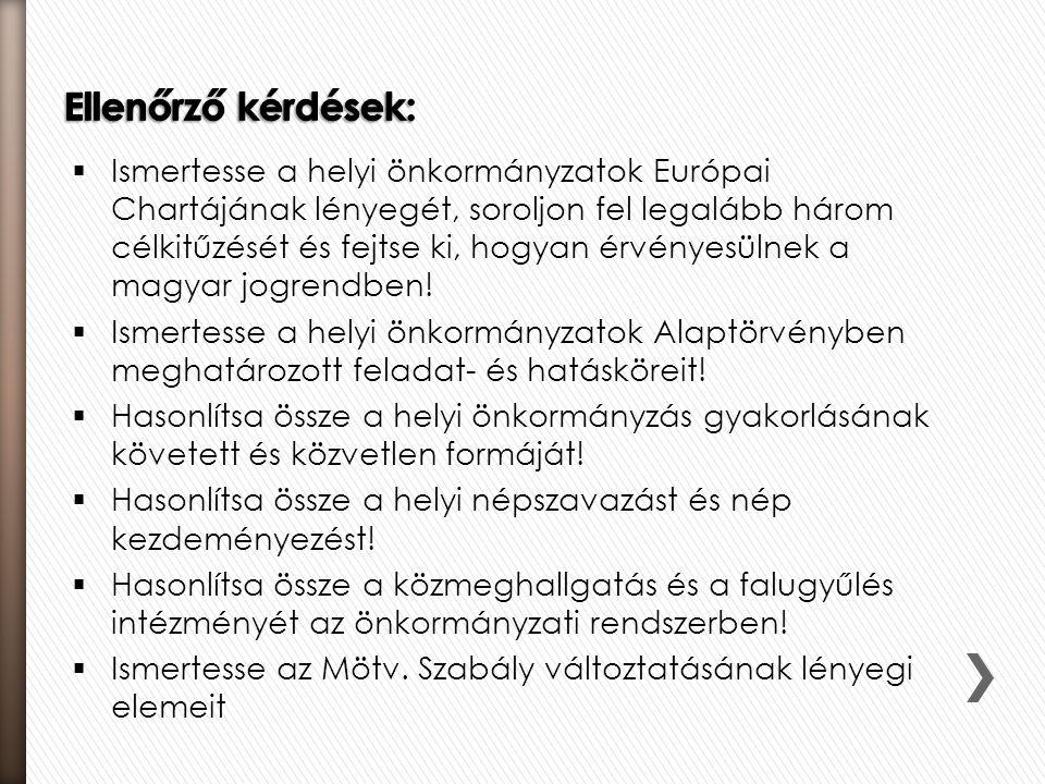  Ismertesse a helyi önkormányzatok Európai Chartájának lényegét, soroljon fel legalább három célkitűzését és fejtse ki, hogyan érvényesülnek a magyar