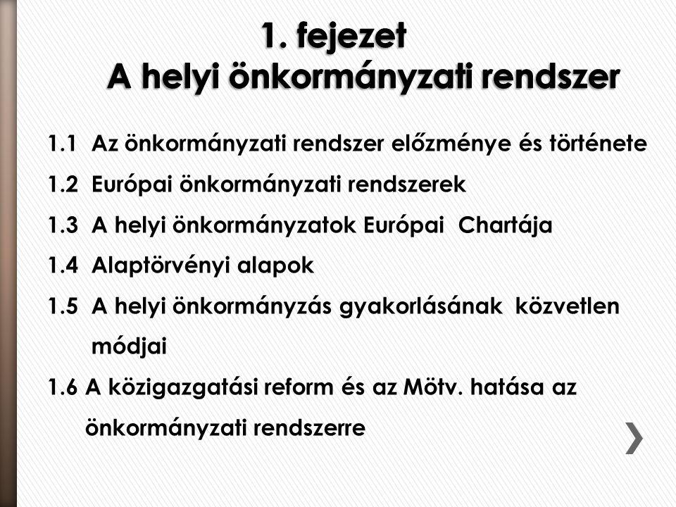 1.1 Az önkormányzati rendszer előzménye és története 1.2 Európai önkormányzati rendszerek 1.3 A helyi önkormányzatok Európai Chartája 1.4 Alaptörvényi