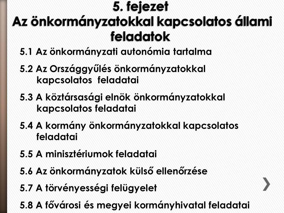 5.1 Az önkormányzati autonómia tartalma 5.2 Az Országgyűlés önkormányzatokkal kapcsolatos feladatai 5.3 A köztársasági elnök önkormányzatokkal kapcsol