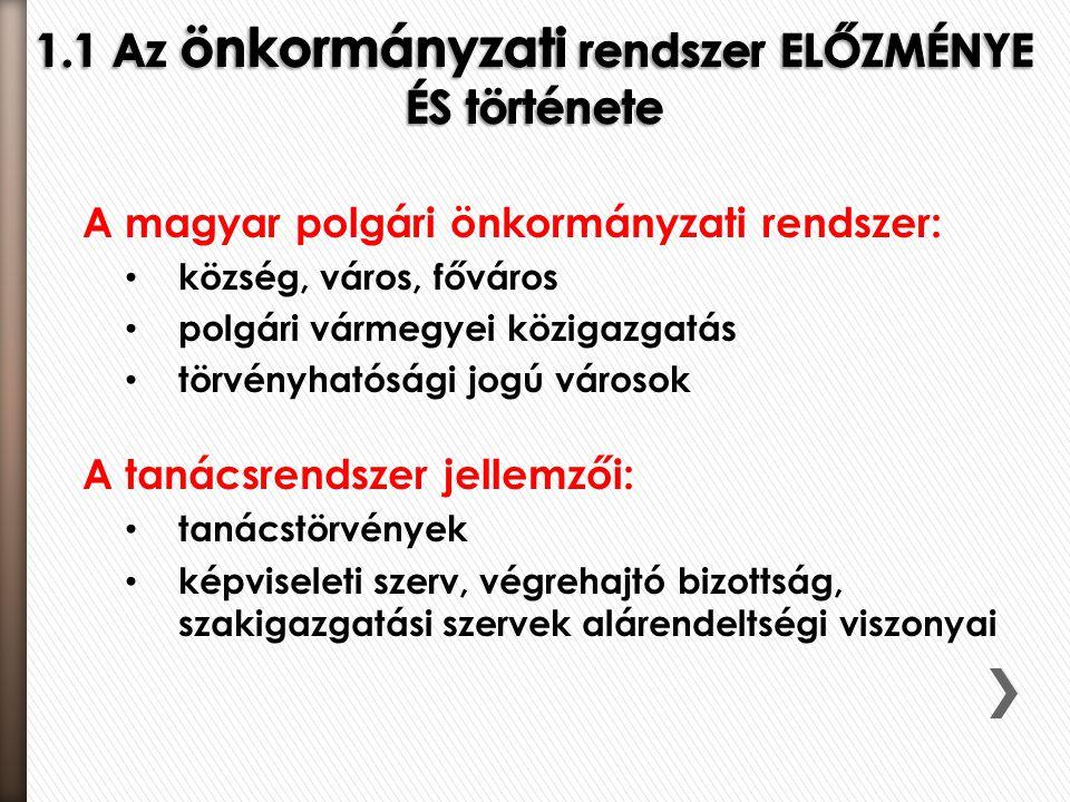 A magyar polgári önkormányzati rendszer: • község, város, főváros • polgári vármegyei közigazgatás • törvényhatósági jogú városok A tanácsrendszer jel