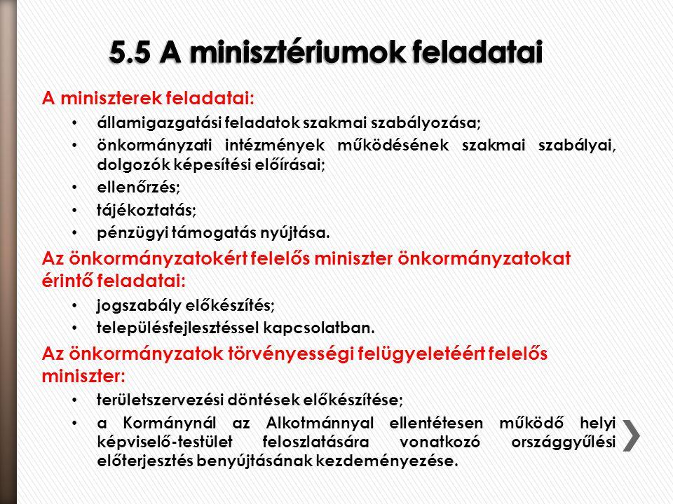 A miniszterek feladatai: • államigazgatási feladatok szakmai szabályozása; • önkormányzati intézmények működésének szakmai szabályai, dolgozók képesít