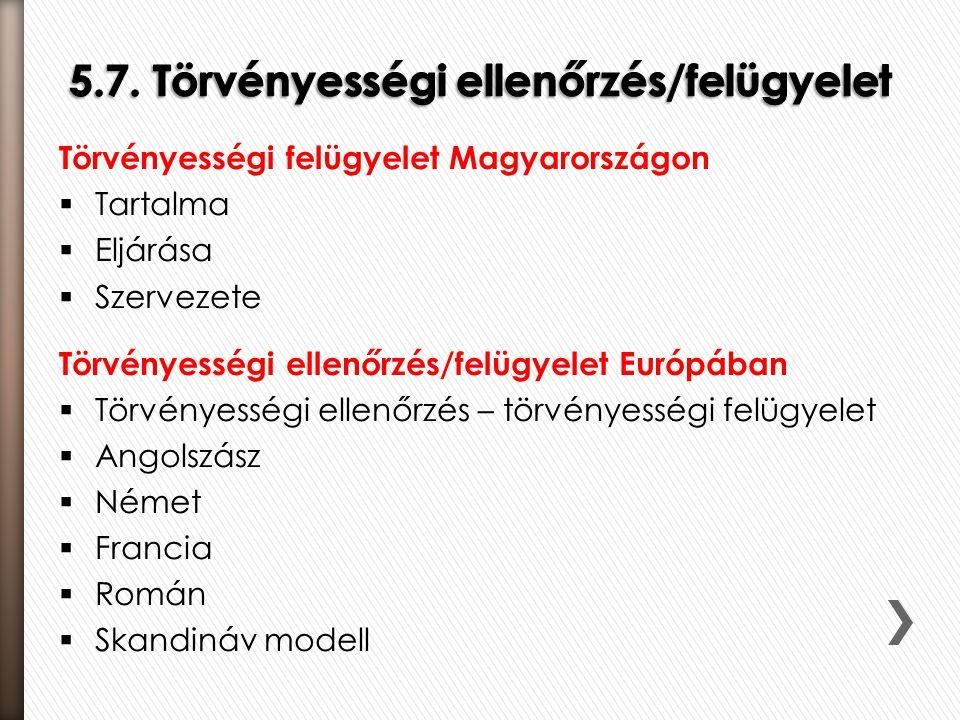 Törvényességi felügyelet Magyarországon  Tartalma  Eljárása  Szervezete Törvényességi ellenőrzés/felügyelet Európában  Törvényességi ellenőrzés –