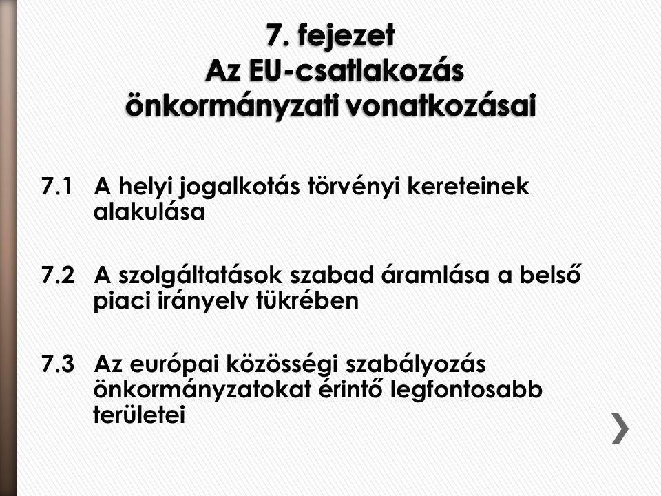 7.1 A helyi jogalkotás törvényi kereteinek alakulása 7.2 A szolgáltatások szabad áramlása a belső piaci irányelv tükrében 7.3 Az európai közösségi sza