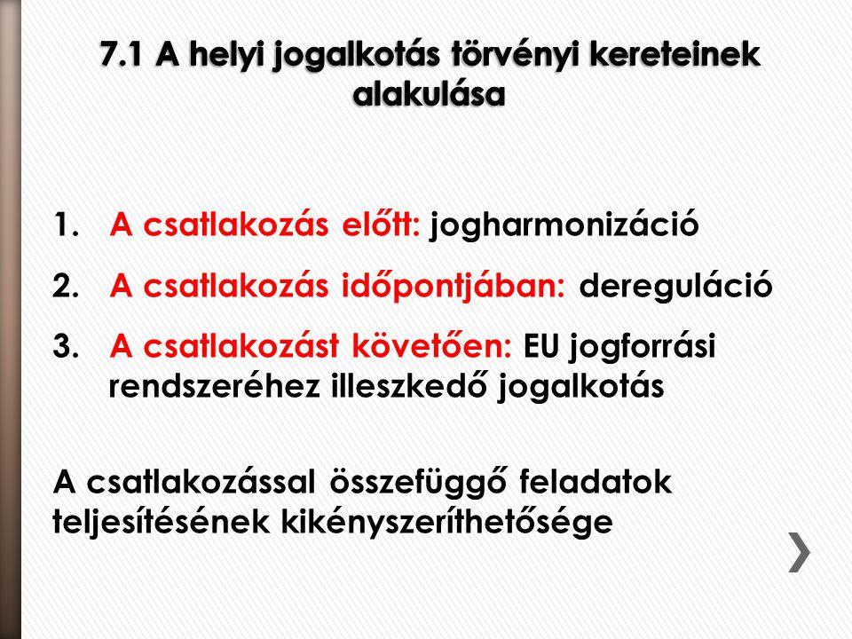 1.A csatlakozás előtt: jogharmonizáció 2.A csatlakozás időpontjában: dereguláció 3.A csatlakozást követően: EU jogforrási rendszeréhez illeszkedő joga