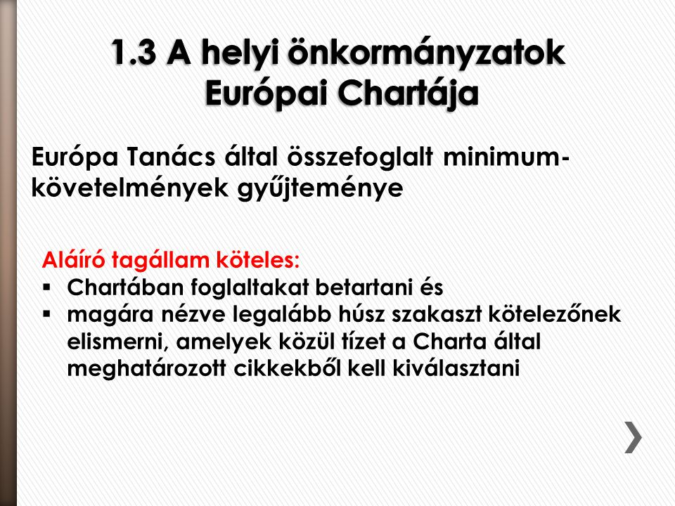 Európa Tanács által összefoglalt minimum- követelmények gyűjteménye Aláíró tagállam köteles:  Chartában foglaltakat betartani és  magára nézve legal