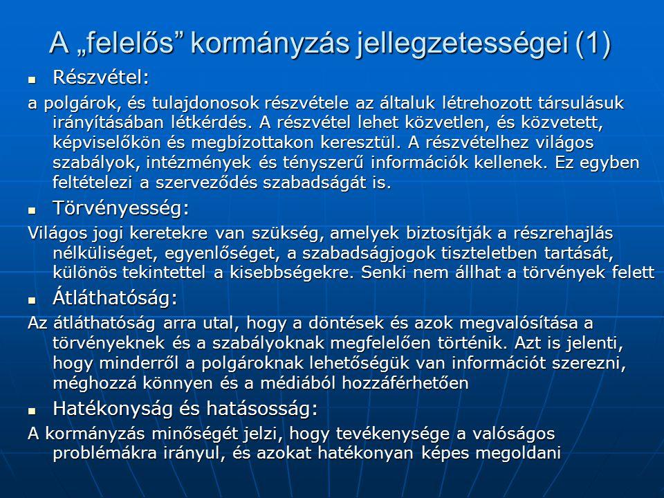 """A """"felelős"""" kormányzás jellegzetességei (1)  Részvétel: a polgárok, és tulajdonosok részvétele az általuk létrehozott társulásuk irányításában létkér"""