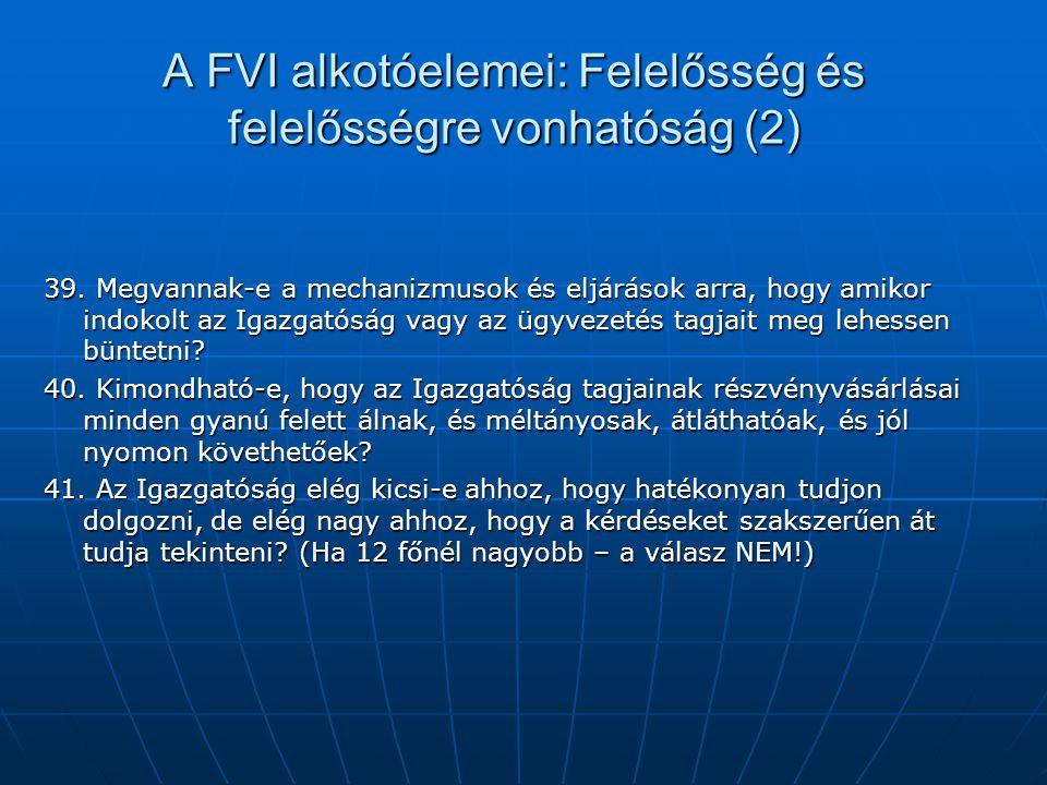 A FVI alkotóelemei: Felelősség és felelősségre vonhatóság (2) 39. Megvannak-e a mechanizmusok és eljárások arra, hogy amikor indokolt az Igazgatóság v