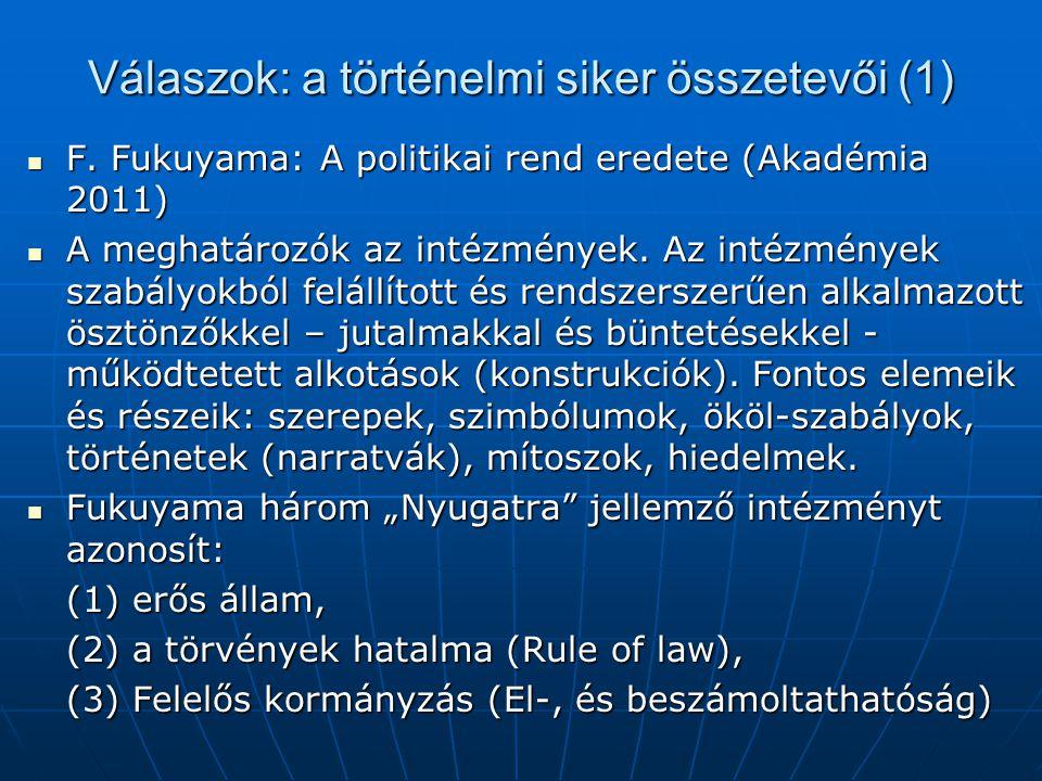 Válaszok: a történelmi siker összetevői (1)  F. Fukuyama: A politikai rend eredete (Akadémia 2011)  A meghatározók az intézmények. Az intézmények sz