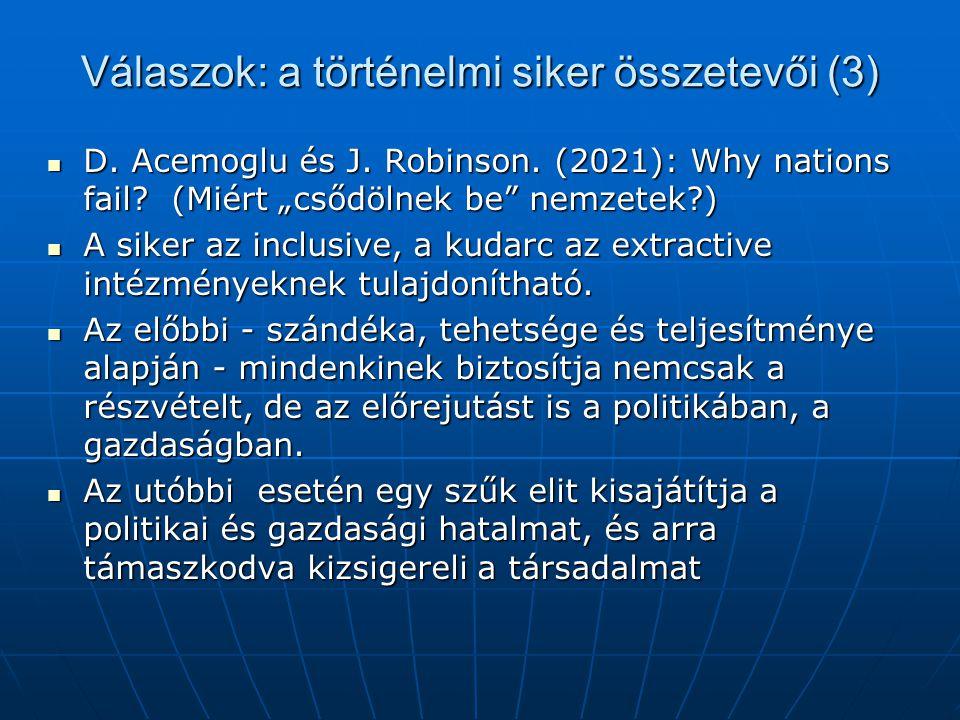 """Válaszok: a történelmi siker összetevői (3)  D. Acemoglu és J. Robinson. (2021): Why nations fail? (Miért """"csődölnek be"""" nemzetek?)  A siker az incl"""