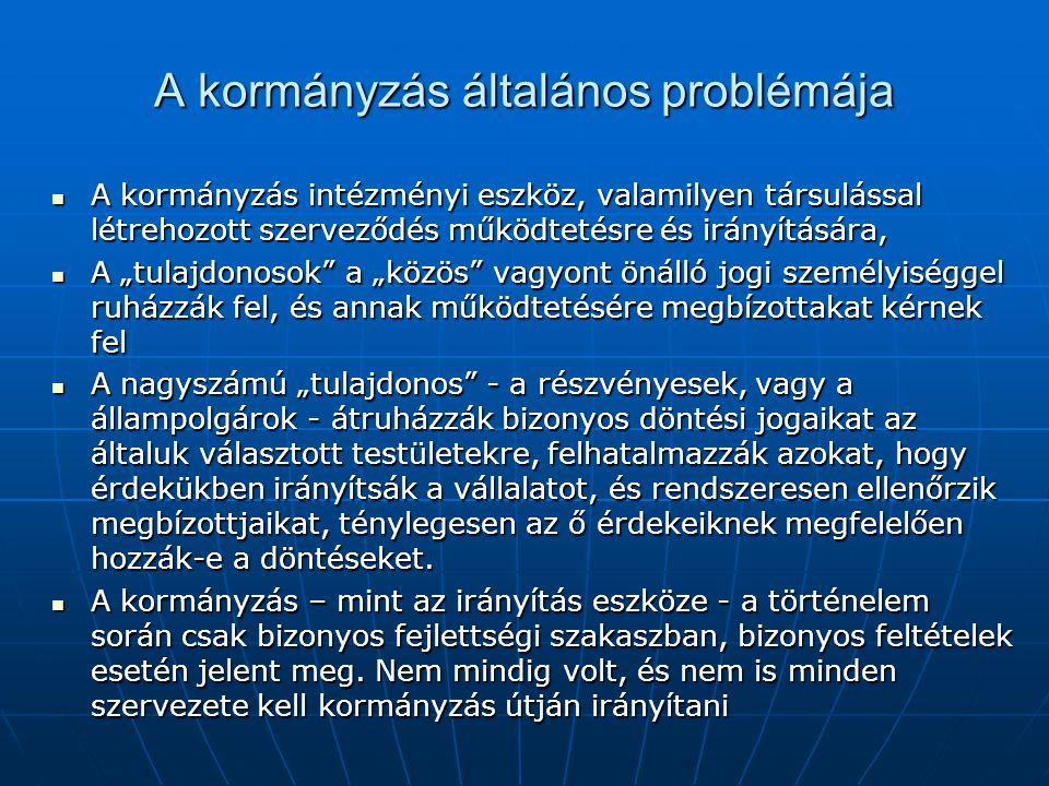 """A kormányzás általános problémája  A kormányzás intézményi eszköz, valamilyen társulással létrehozott szerveződés működtetésre és irányítására,  A """""""