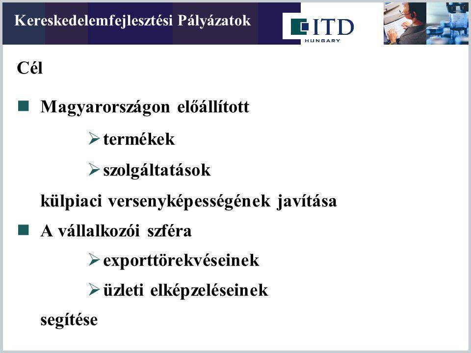 Cél  Magyarországon előállított  termékek  szolgáltatások külpiaci versenyképességének javítása  A vállalkozói szféra  exporttörekvéseinek  üzle