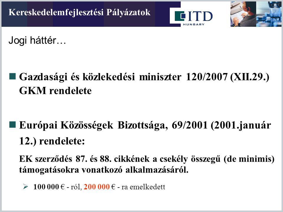 Jogi háttér…  Gazdasági és közlekedési miniszter 120/2007 (XII.29.) GKM rendelete  Európai Közösségek Bizottsága, 69/2001 (2001.január 12.) rendelet
