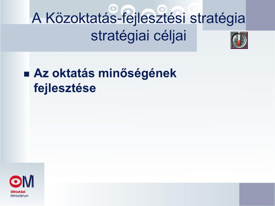 A Közoktatás-fejlesztési stratégia stratégiai céljai n Az oktatás minőségének fejlesztése