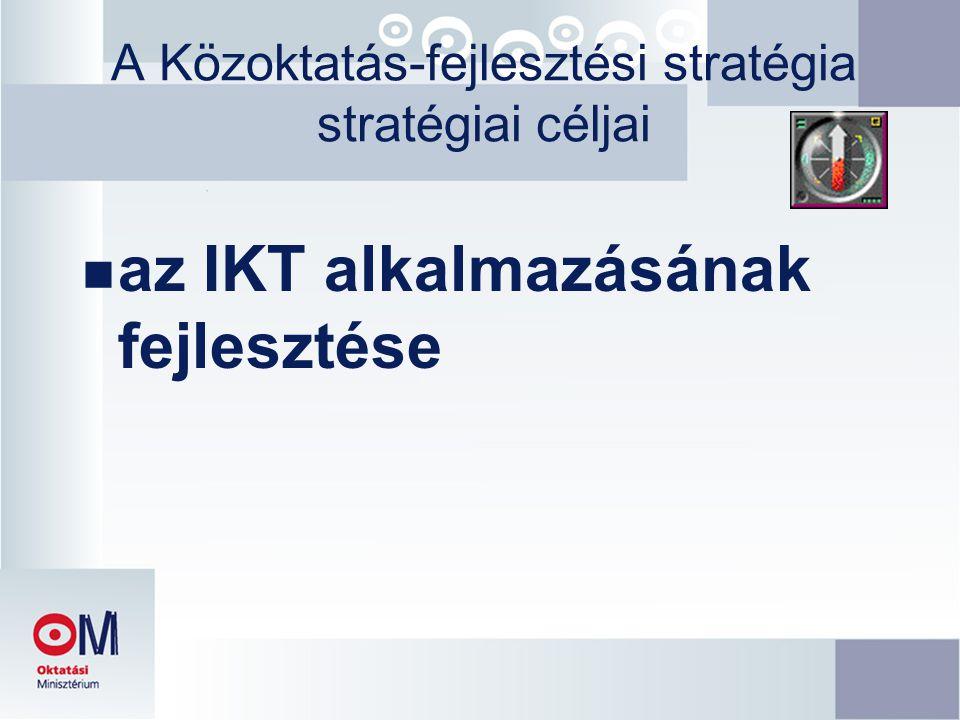 A Közoktatás-fejlesztési stratégia stratégiai céljai n az IKT alkalmazásának fejlesztése
