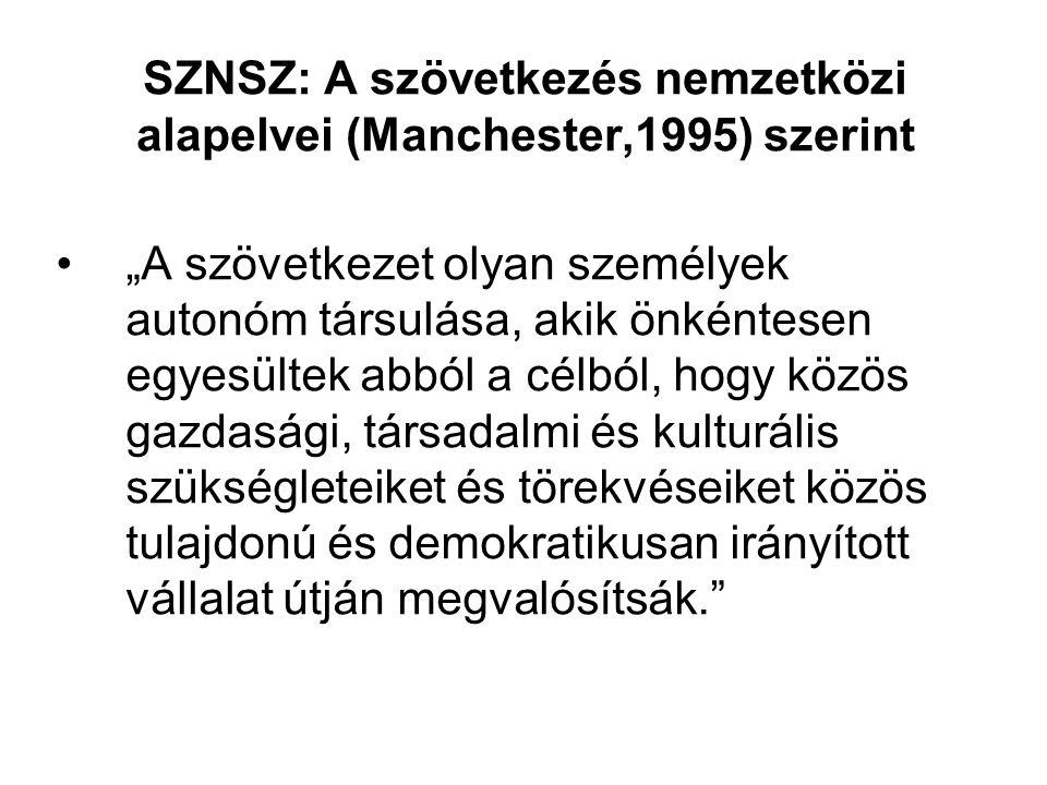 """SZNSZ: A szövetkezés nemzetközi alapelvei (Manchester,1995) szerint •""""A szövetkezet olyan személyek autonóm társulása, akik önkéntesen egyesültek abbó"""
