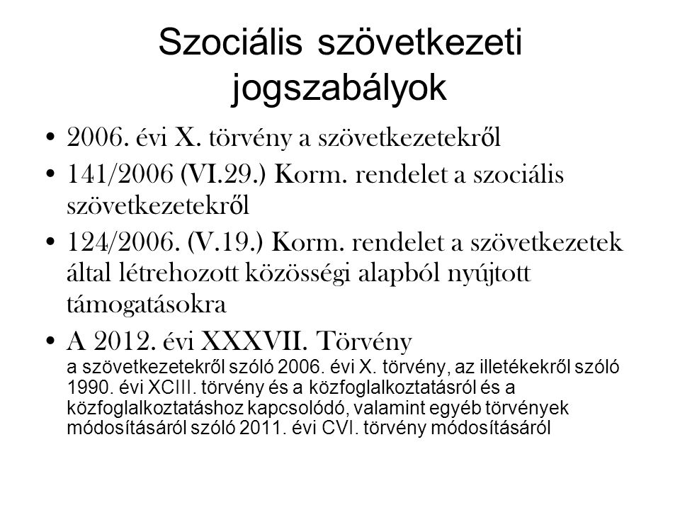 Szociális szövetkezeti jogszabályok •2006. évi X. törvény a szövetkezetekr ő l •141/2006 (VI.29.) Korm. rendelet a szociális szövetkezetekr ő l •124/2