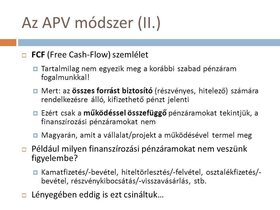 Az APV módszer (II.)  FCF (Free Cash-Flow) szemlélet  Tartalmilag nem egyezik meg a korábbi szabad pénzáram fogalmunkkal.