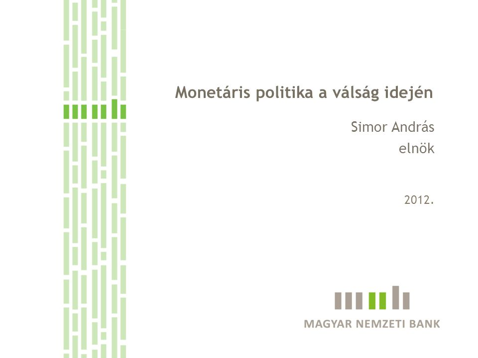 Monetáris politika a válság idején Simor András elnök 2012.