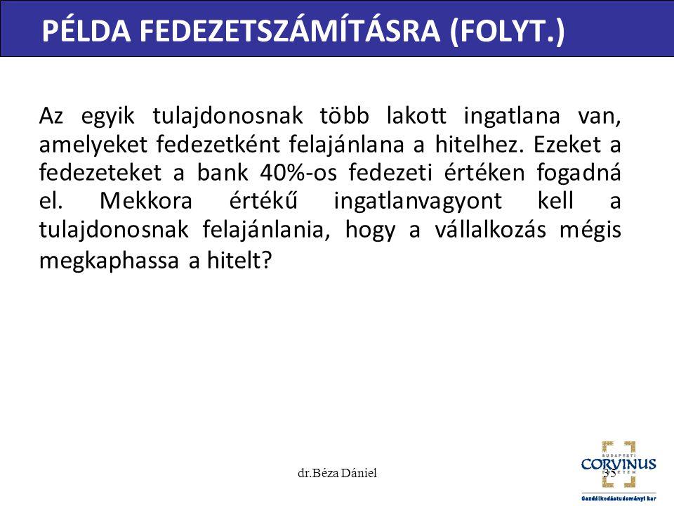 dr.Béza Dániel35 PÉLDA FEDEZETSZÁMÍTÁSRA (FOLYT.) Az egyik tulajdonosnak több lakott ingatlana van, amelyeket fedezetként felajánlana a hitelhez. Ezek