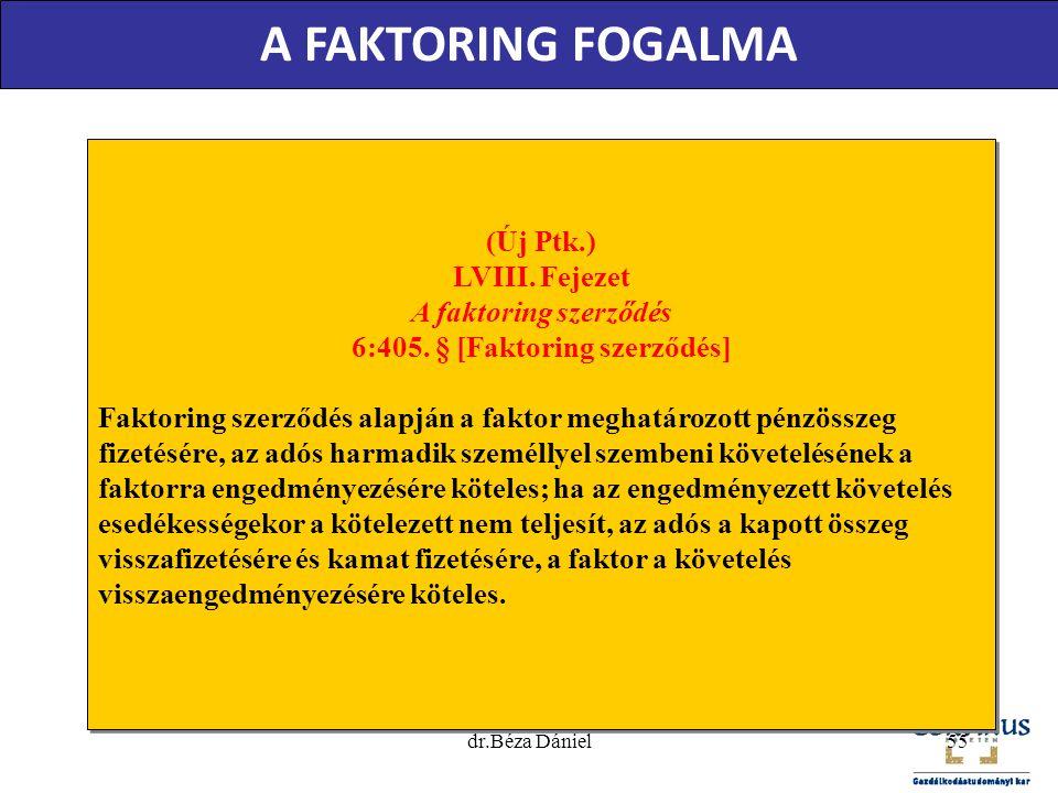 (Új Ptk.) LVIII. Fejezet A faktoring szerződés 6:405. § [Faktoring szerződés] Faktoring szerződés alapján a faktor meghatározott pénzösszeg fizetésére