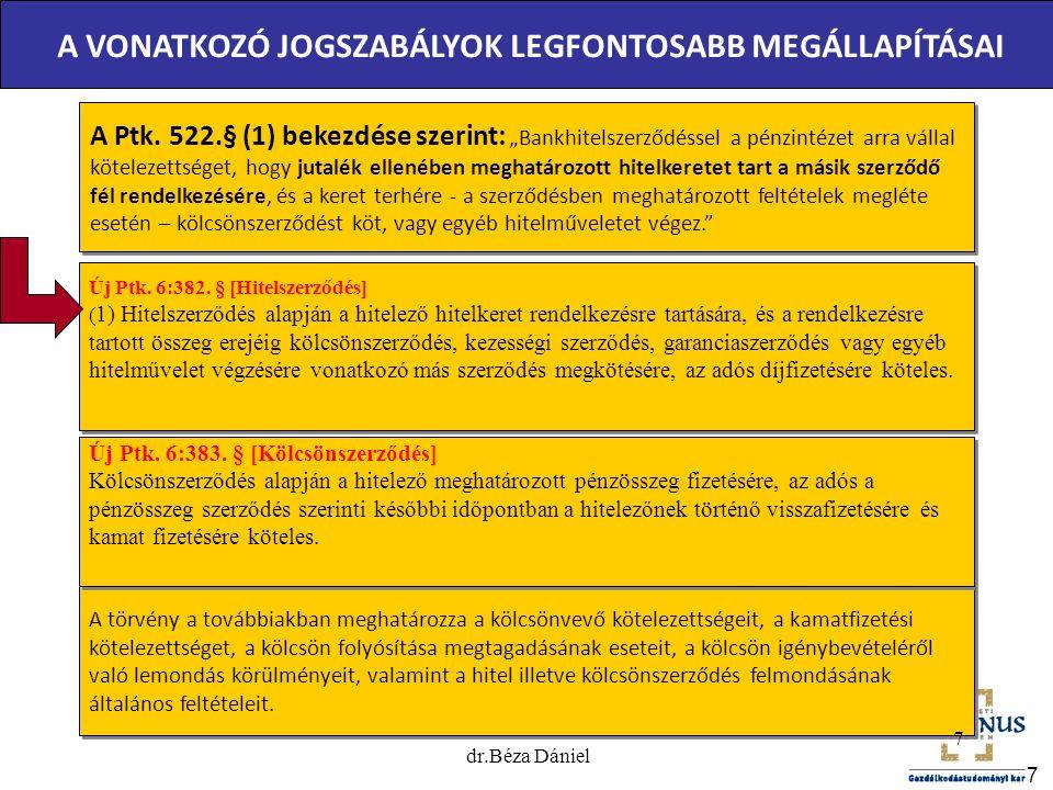 """7 A VONATKOZÓ JOGSZABÁLYOK LEGFONTOSABB MEGÁLLAPÍTÁSAI A Ptk. 522.§ (1) bekezdése szerint: """"Bankhitelszerződéssel a pénzintézet arra vállal kötelezett"""
