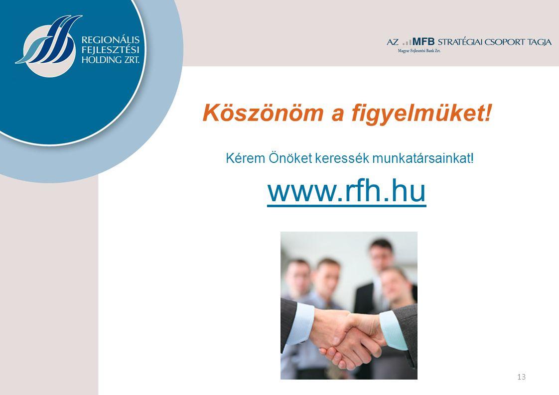 Köszönöm a figyelmüket! 13 Kérem Önöket keressék munkatársainkat! www.rfh.hu