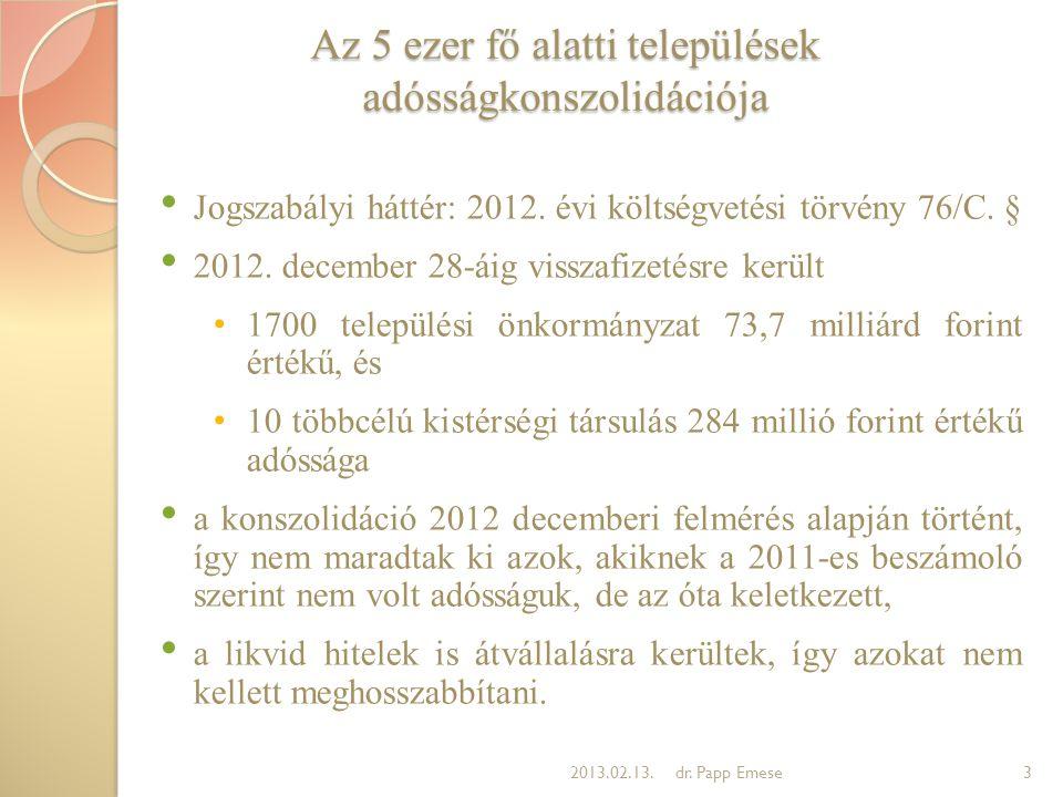Az 5 ezer fő alatti települések adósságkonszolidációja • Jogszabályi háttér: 2012. évi költségvetési törvény 76/C. § • 2012. december 28-áig visszafiz