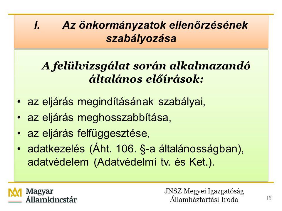 JNSZ Megyei Igazgatóság Államháztartási Iroda 16 I.Az önkormányzatok ellenőrzésének szabályozása A felülvizsgálat során alkalmazandó általános előírás
