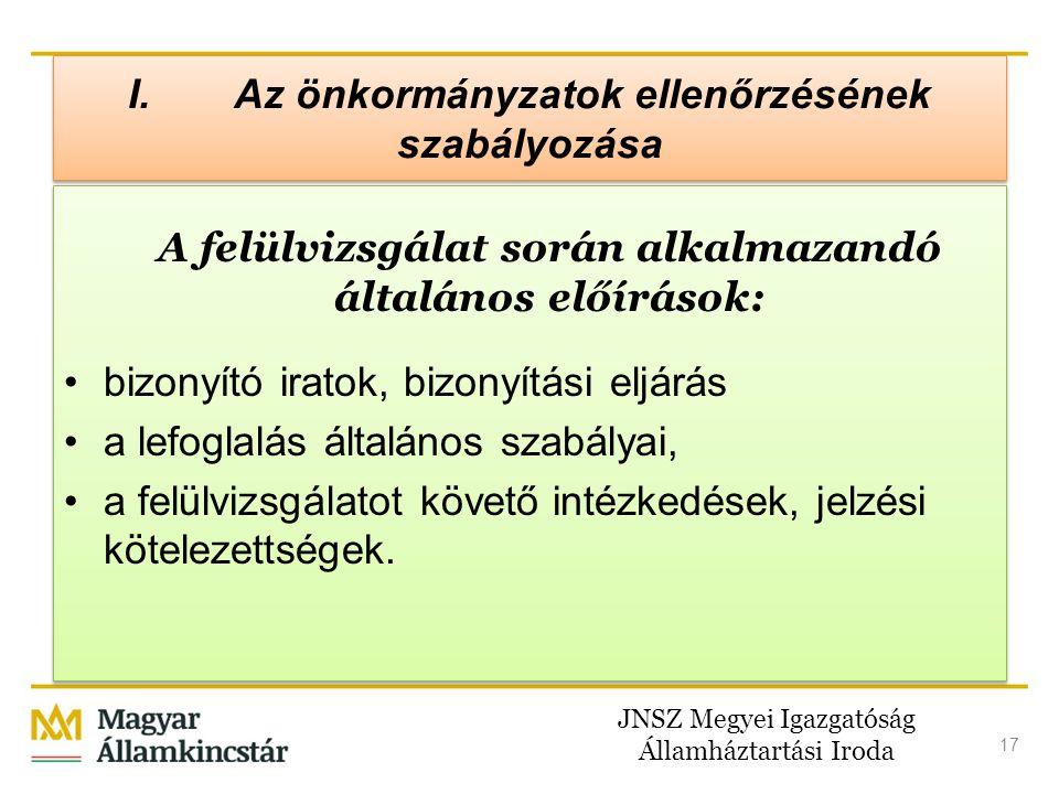 JNSZ Megyei Igazgatóság Államháztartási Iroda 17 I.Az önkormányzatok ellenőrzésének szabályozása A felülvizsgálat során alkalmazandó általános előírás
