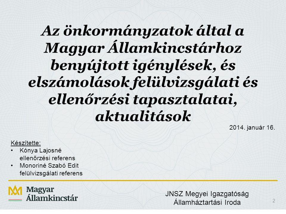 JNSZ Megyei Igazgatóság Államháztartási Iroda 13 A felülvizsgálati eljárás/folyamat legfőbb, legalapvetőbb jogszabályai: •Az államháztartás szervezetei beszámolási és könyvvezetési kötelezettségének sajátosságairól szóló 249/2000.