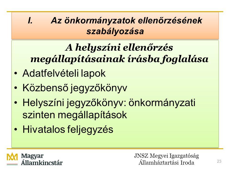 JNSZ Megyei Igazgatóság Államháztartási Iroda 23 I. Az önkormányzatok ellenőrzésének szabályozása A helyszíni ellenőrzés megállapításainak írásba fogl
