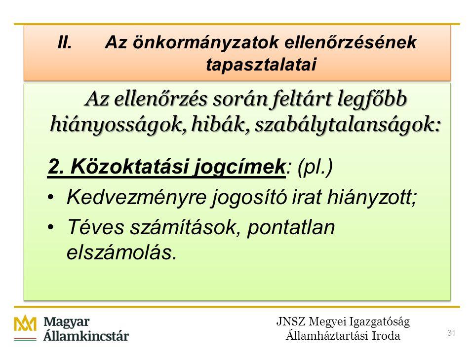 JNSZ Megyei Igazgatóság Államháztartási Iroda 31 II. Az önkormányzatok ellenőrzésének tapasztalatai Az ellenőrzés során feltárt legfőbb hiányosságok,
