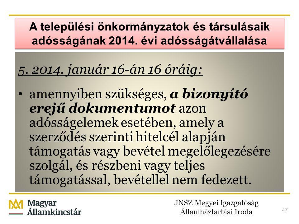 JNSZ Megyei Igazgatóság Államháztartási Iroda 47 A települési önkormányzatok és társulásaik adósságának 2014. évi adósságátvállalása 5. 2014. január 1