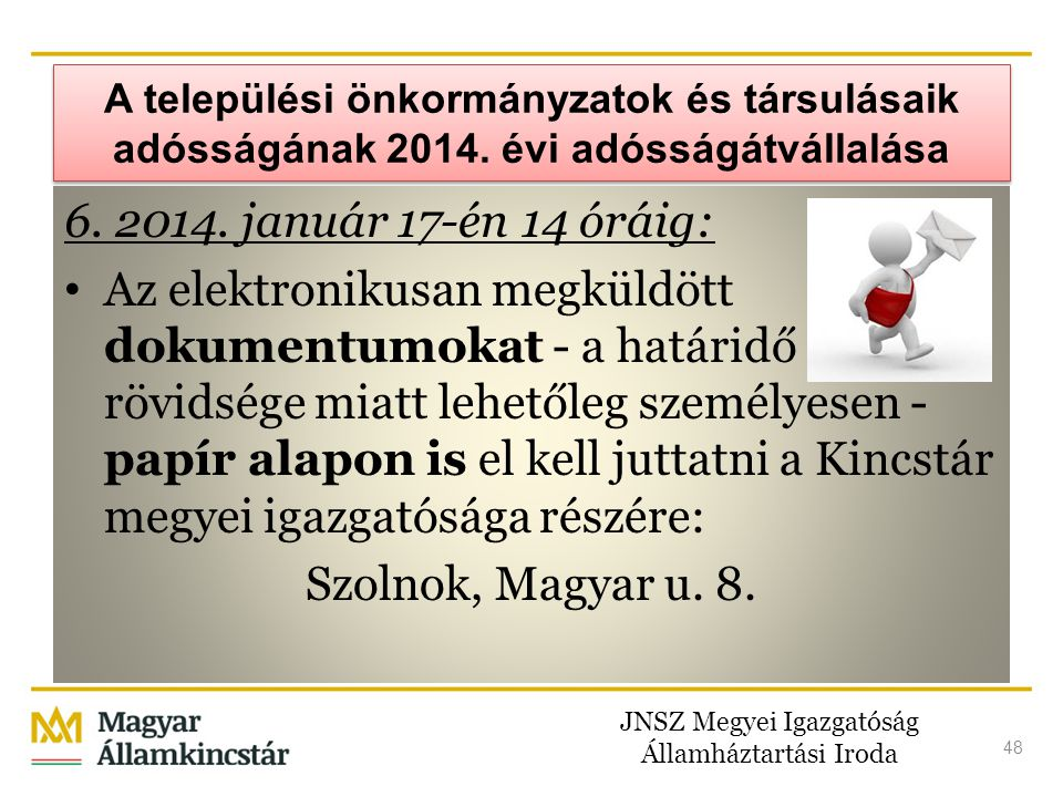 JNSZ Megyei Igazgatóság Államháztartási Iroda 48 A települési önkormányzatok és társulásaik adósságának 2014. évi adósságátvállalása 6. 2014. január 1