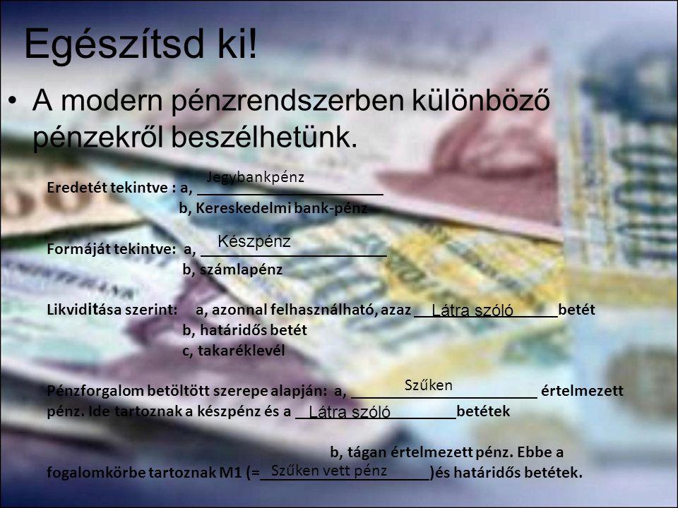 Egészítsd ki! •A modern pénzrendszerben különböző pénzekről beszélhetünk. Eredetét tekintve : a, ______________________ b, Kereskedelmi bank-pénz Form