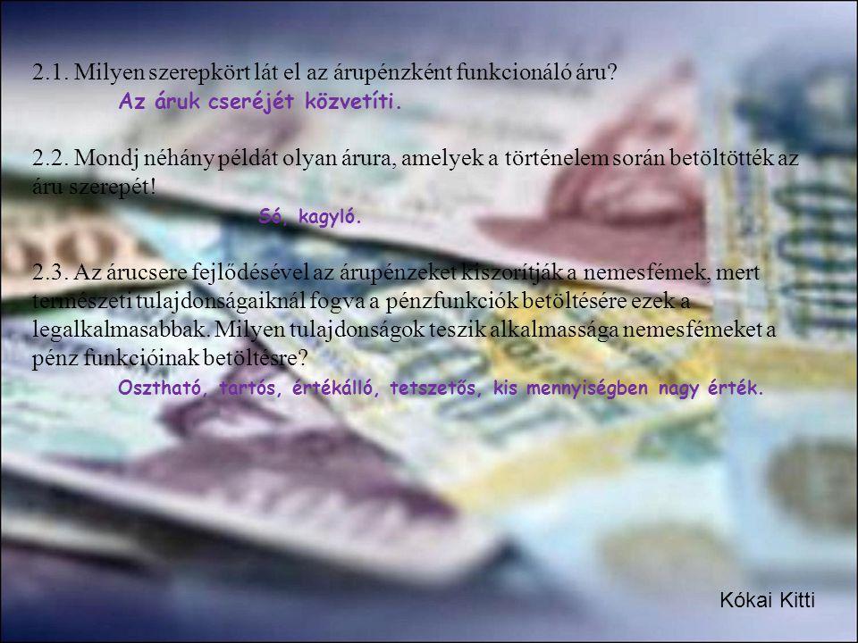 Pénz: az az általánosan és tartósan elfogadott csereeszköz, amelyet a gazdaság szerepl ő i csak erre a célra használnak, és amely képes bármely áru értékét kifejezni