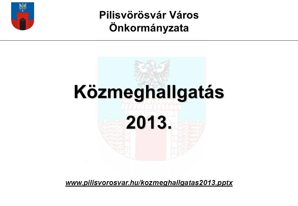 Pilisvörösvár Város Önkormányzata Közmeghallgatás 2013. www.pilisvorosvar.hu/kozmeghallgatas2013.pptx