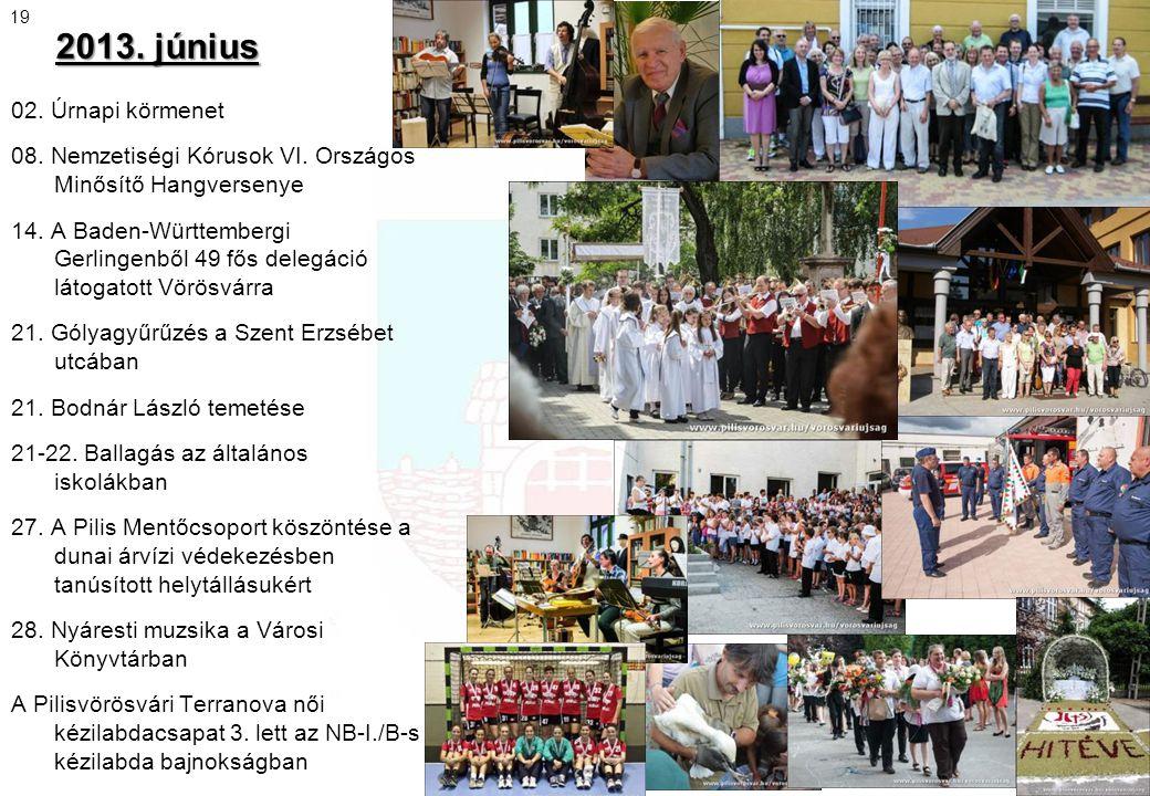 2013. június 02. Úrnapi körmenet 08. Nemzetiségi Kórusok VI. Országos Minősítő Hangversenye 14. A Baden-Württembergi Gerlingenből 49 fős delegáció lát