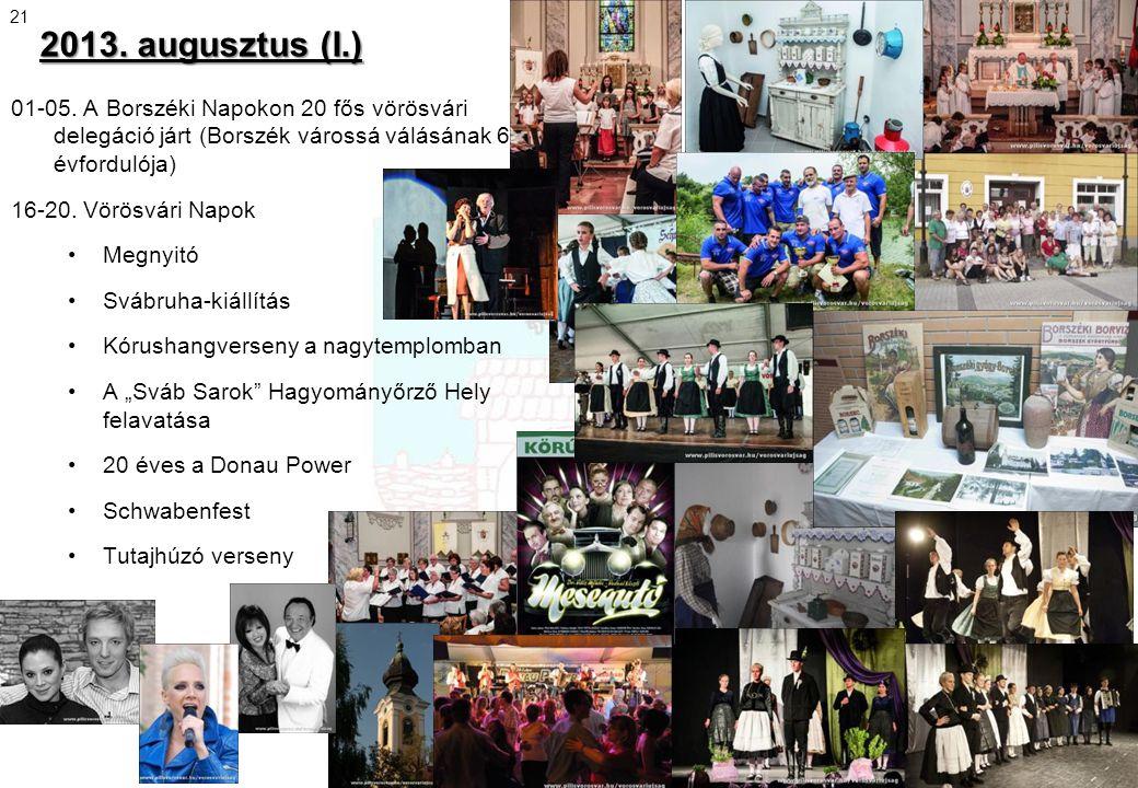 2013. augusztus (I.) 01-05. A Borszéki Napokon 20 fős vörösvári delegáció járt (Borszék várossá válásának 60. évfordulója) 16-20. Vörösvári Napok •Meg