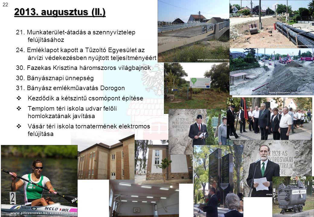 2013. augusztus (II.) 22 21. Munkaterület-átadás a szennyvíztelep felújításához 24. Emléklapot kapott a Tűzoltó Egyesület az árvízi védekezésben nyújt