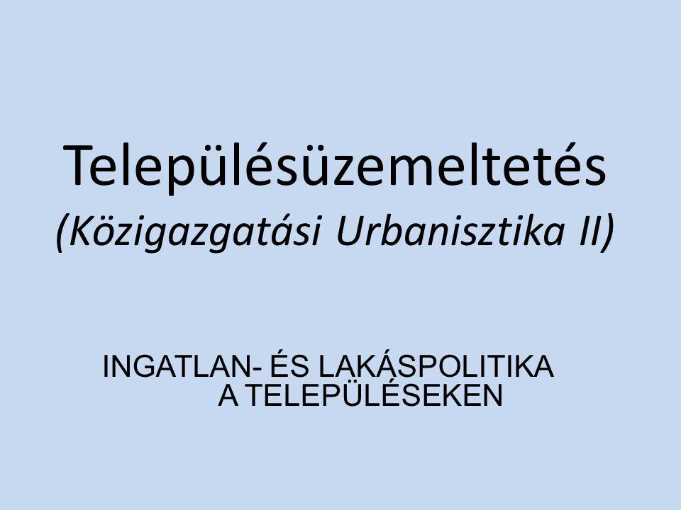 Településüzemeltetés (Közigazgatási Urbanisztika II) INGATLAN- ÉS LAKÁSPOLITIKA A TELEPÜLÉSEKEN
