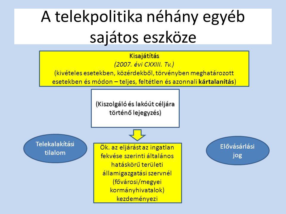 A telekpolitika néhány egyéb sajátos eszköze Telekalakítási tilalom Elővásárlási jog Kisajátítás (2007. évi CXXIII. Tv.) (kivételes esetekben, közérde