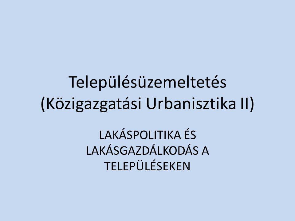 Településüzemeltetés (Közigazgatási Urbanisztika II) LAKÁSPOLITIKA ÉS LAKÁSGAZDÁLKODÁS A TELEPÜLÉSEKEN