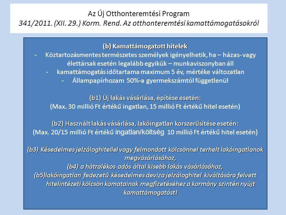 Az Új Otthonteremtési Program 341/2011. (XII. 29.) Korm. Rend. Az otthonteremtési kamattámogatásokról (b) Kamattámogatott hitelek -Köztartozásmentes t